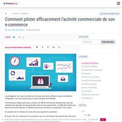 Comment piloter efficacement l'activité commerciale de son e-commerce