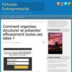 comment organiser structurer et présenter efficacement ses idées?Virtuose Entreprenariat