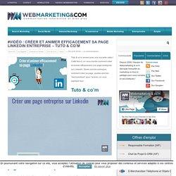#Vidéo : Créer et animer efficacement sa page Linkedin Entreprise - Tuto & co'm