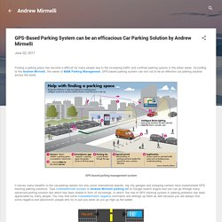 GPS-Based Parking System can be an efficacious Car Parking Solution by Andrew Mirmelli