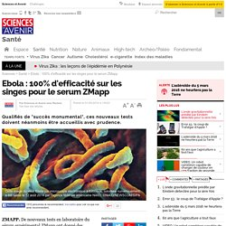 Ebola : 100% d'efficacité sur les singes pour le serum ZMapp - 1 septembre 2014