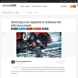 Servicing a car regularly to enhance the efficiency levels