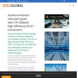 Reduce Emission Goals with CTC Global's High-Efficiency ACCC conductors
