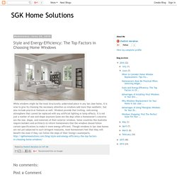 SGK Home Solutions: Style and Energy-Efficiency: The Top Factors in Choosing Home Windows