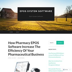 How Pharmacy EPOS Software Increase The Efficiency Of Your Pharmaceutical Business