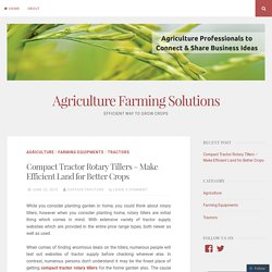 Compact Tractor Rotary Tillers – Make Efficient Land for Better Crops