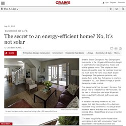 The secret to an energy-efficient home? No, it's not solar - Business Of Life