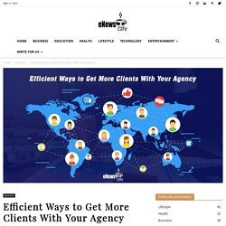 Efficient Ways to Get More Clients for Your digital marketing Agency
