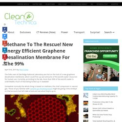 Methane To The Rescue! New Energy Efficient Graphene Desalination Membrane For The 99%