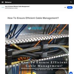 How To Ensure Efficient Cable Management?