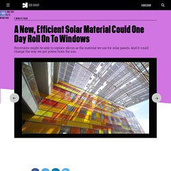 A New, Efficient Solar Material Could One Day Roll On To Windows