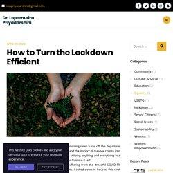 How to Turn the Lockdown Efficient - Dr. Lopamudra Priyadarshini