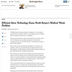 KENYA: NYT - Efficient Stove Technology Eases North Kenya's Medical Waste Problem