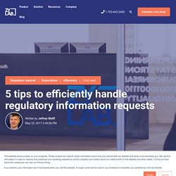 5 tips to efficiently handle regulatory information requests