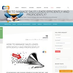 How to manage sales leads efficiently and proficiently?