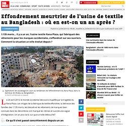 Effondrement meurtrier de l'usine de textile au Bangladesh : où en est-on un an après ?