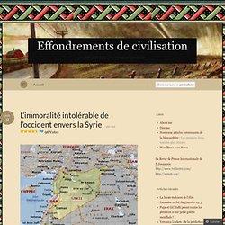 L'immoralité intolérable de l'occident envers la Syrie « Effondrements de civilisation