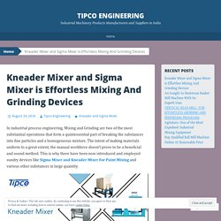 Kneader Mixer and Sigma Mixer is Effortless Mixing And Grinding Devices