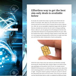 Effortless way to get the best sim only deals is available below – Everything you want to know about your daily life and things around you.