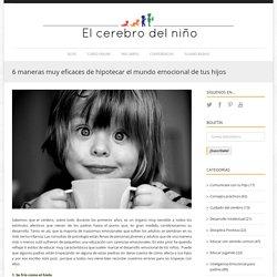 El cerebro del niño - 6 maneras muy eficaces de hipotecar el mundo emocional de tus hijos