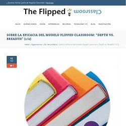 "Sobre la eficacia del modelo flipped classroom: ""Depth vs. Breadth"" (1/2)"