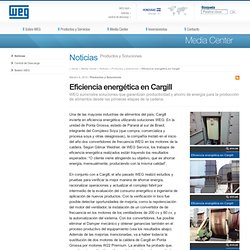 Eficiencia energética en Cargill - Productos y Soluciones - Noticias - Media Center - Honduras - WEG