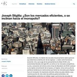 Joseph Stiglitz: ¿Son los mercados eficientes, o se inclinan hacia el monopolio?
