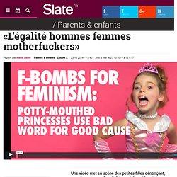 «L'égalité hommes femmes motherfuckers»