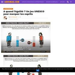 A quand l'égalité ? Un jeu UNESCO pour marquer les esprits