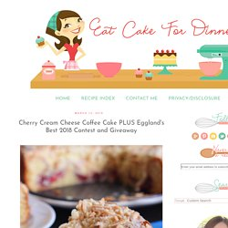 Cherry Cream Cheese Coffee Cake PLUS Eggland's Best 2018 Contest and Giveaway