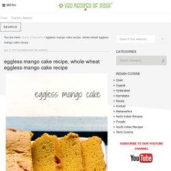 (to keep)eggless mango cake recipe, whole wheat eggless mango cake recipe