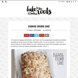 Eggnog Crumb Cake – Bake to the roots