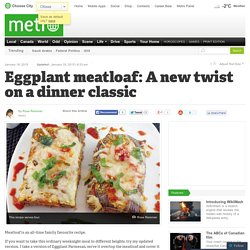 Eggplant meatloaf: A new twist on a dinner classic