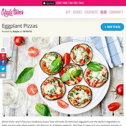 Eggplant Pizzas – Kayla Itsines