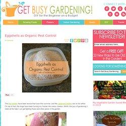 Eggshells as Organic Pest Control - Get Busy Gardening