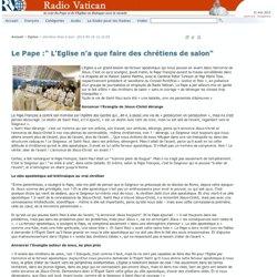 """Le Pape :"""" L'Eglise n'a que faire des chrétiens de salon"""" (16-5-13)"""