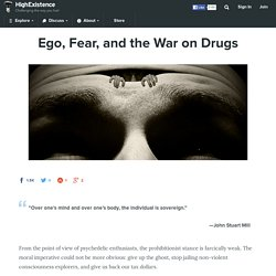 Ego, Fear, and the War on Drugs
