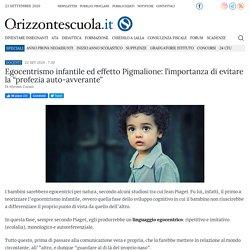 """Egocentrismo infantile ed effetto Pigmalione: l'importanza di evitare la """"profezia auto-avverante"""" - Orizzonte Scuola Notizie"""