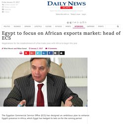 Egypt to focus on African exports market: head of ECS