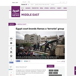 Egypt court brands Hamas a 'terrorist' group - Al Arabiya News