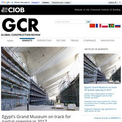 GCR - - Egypt's Grand Museum on track for partial opening in 2017