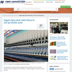 Egypt : Egypt signs deal with China to set up textile zone - Textile News Egypt