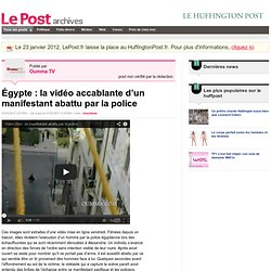 Égypte : la vidéo accablante d'un manifestant abattu par la police - Oumma TV sur LePost.fr