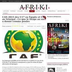CAN 2015 des U17 en Égypte et U20 au Sénégal - Ce que le tirage au sort a donné comme poules
