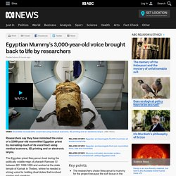 Egyptian Mummy's 3,000-year-old voice brought back to life by researchers