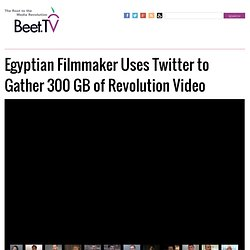 Egyptian Filmmaker Uses Twitter to Gather 300 GB of Revolution Video