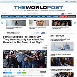 Female Egyptian Protesters Say They Were Sexually Assaulted And Dumped In The Desert Last Night