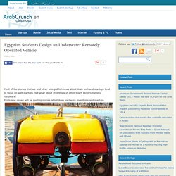 Egyptian Students Design an Underwater Remotely Operated Vehicle - ArabCrunch… Arab Tech Arab Startups