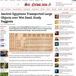 Ancient Egyptians Transported Large Objects over Wet Sand, Study Suggests