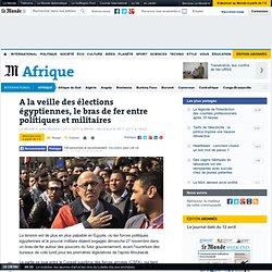 A la veille des élections égyptiennes, le bras de fer entre politiques et militaires